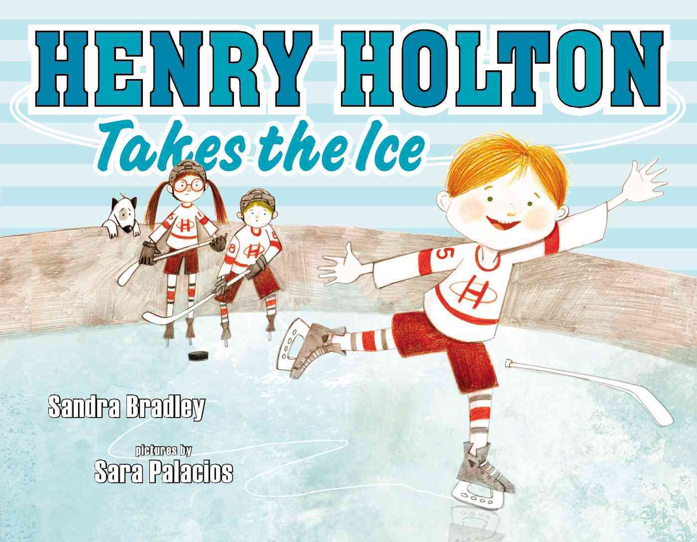 Henry Holton Takes the Ice By Bradley, Sandra/ Palacios, Sara (ILT)