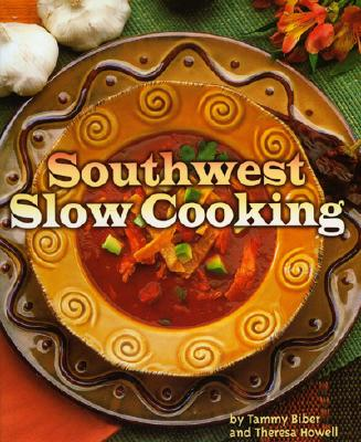 Southwest Slow Cooking By Biber, Tammy/ Howell, Theresa